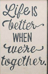Life is Better when we're together