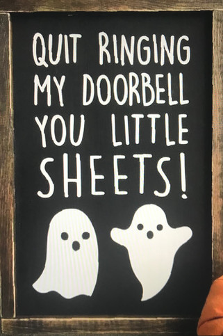 Quit Ringing My Doorbell you little Sheets