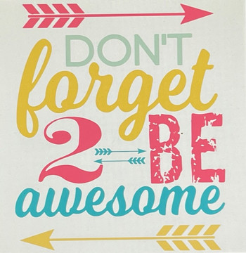 Don't forget 2 be awesome