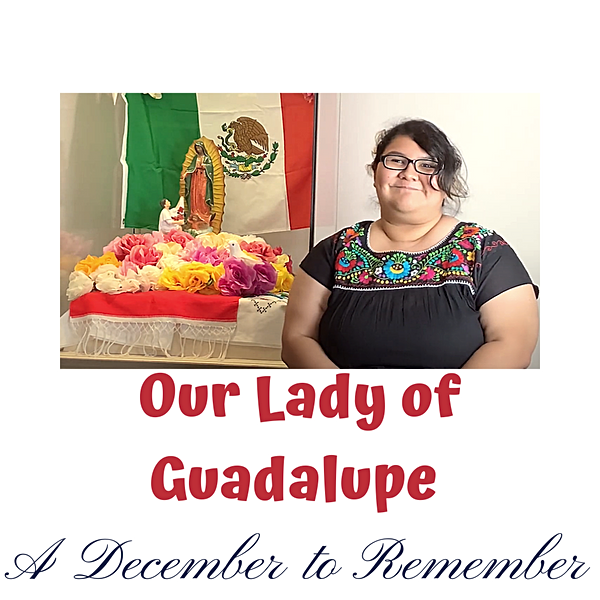 December to Remember_ Our Lady of Guadal