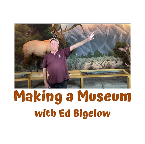 Making a Museum with Ed Bigelow.mp4