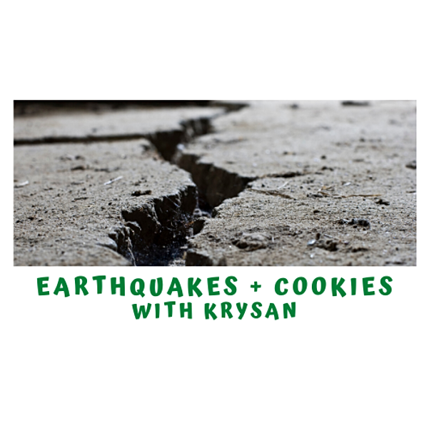 Earthquakes and Cookies