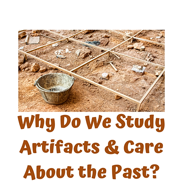Why Do We Study Artifacts_ Why Care Abou