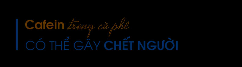 Cafein-trong-ca-phe-co-the-gay-chet-nguoi