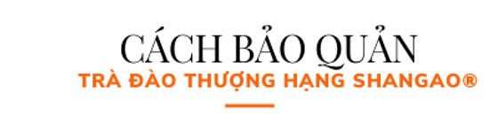 Cach-bao-quan-tra-dao-thuong-hang-shanga