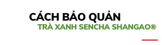 Cach-bao-quan-tra-xanh-sencha-shangao