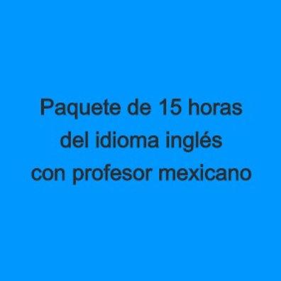 Paquete de 15 horas de idioma inglés con profesor mexicano
