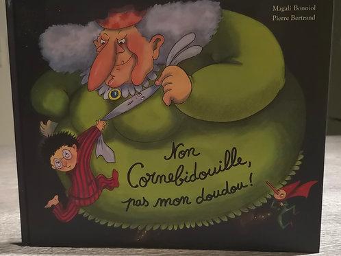 Non Cornebidouille, pas mon doudou !