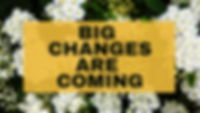 BIG CHANGES ARE COMING-2.png
