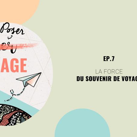 [Poser Bagage 7] La force du souvenir de voyage