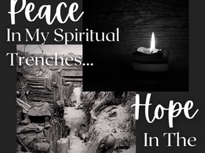 Finding peace in my spiritual trenches. (Hope in the darkness)