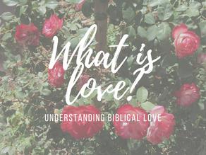 What is Love? Understanding Biblical Love