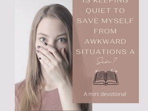 Is Keeping Quiet To Save Myself From Awkward Situations A Sin?