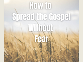 How to Spread the Gospel Without Fear?