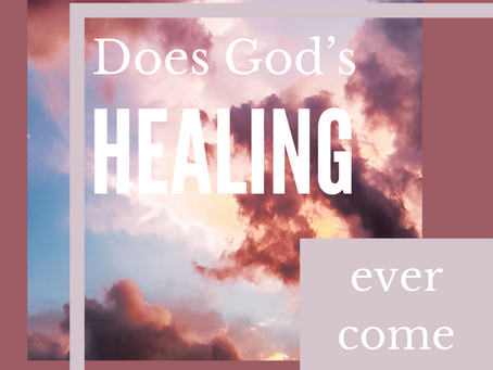 Does God's healing ever come too late?