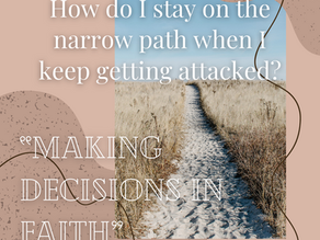 How do I stay on the narrow path when I keep getting attacked? (Making Decisions In Faith)