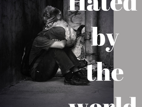 Hated by the World. Forgiving those who hurt me.