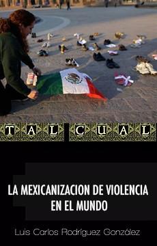 LA MEXICANIZACION DE VIOLENCIA EN EL MUNDO