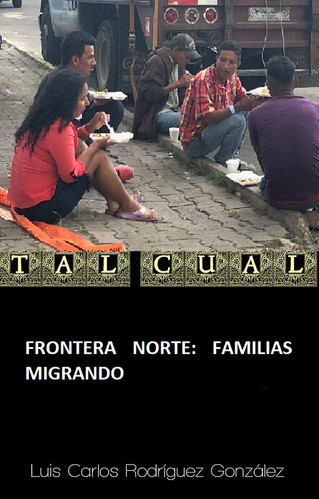 FRONTERA NORTE: FAMILIAS MIGRANDO