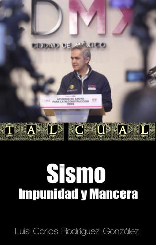 Sismo, Impunidad y Mancera