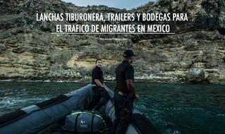 LANCHAS TIBURONERA, TRAILERS Y BODEGAS PARA EL TRAFICO DE MIGRANTES EN MEXICO