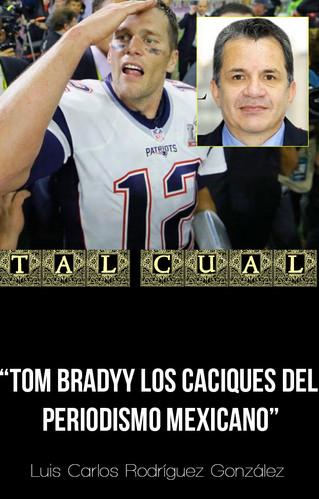 TOM BRADY Y LOS CACIQUES DEL PERIODISMO MEXICANO