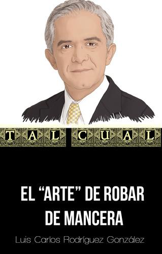 """EL """"ARTE"""" DE ROBAR DE MANCERA"""