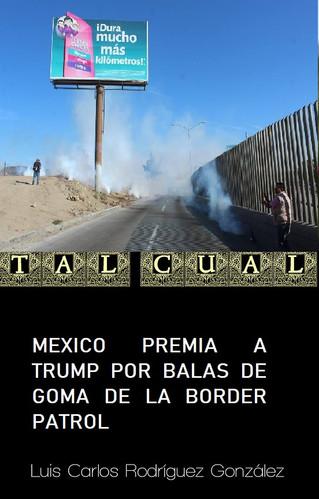 MEXICO PREMIA A TRUMP POR BALAS DE GOMA DE LA BORDER PATROL
