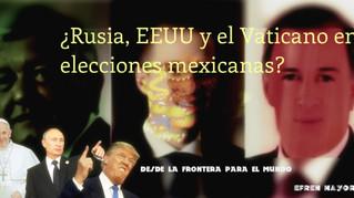 ¿Rusia, EEUU y el Vaticano en elecciones mexicanas?