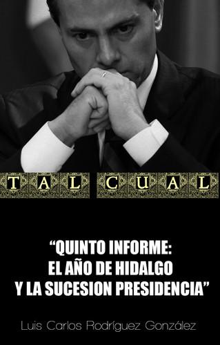 QUINTO INFORME: EL AÑO DE HIDALGO Y LA SUCESION PRESIDENCIAL