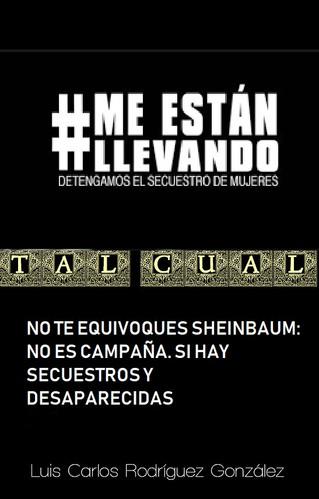 NO TE EQUIVOQUES SHEINBAUM: NO ES CAMPAÑA. SI HAY SECUESTROS Y DESAPARECIDAS