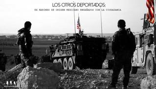 LOS OTROS DEPORTADOS: EX MARINES DE ORIGEN MEXICANO ENGAÑADOS CON LA CIUDADANIA