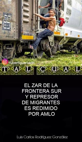 EL ZAR DE LA FRONTERA SUR Y REPRESOR DE MIGRANTES ES REDIMIDO POR AMLO