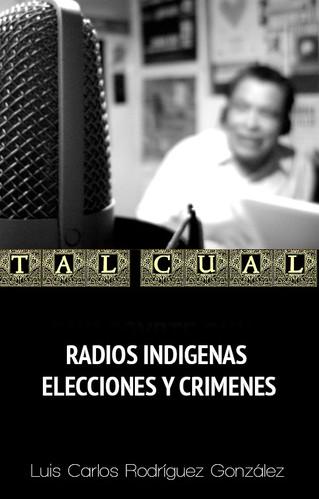 RADIOS INDIGENAS, ELECCIONES Y CRIMENES