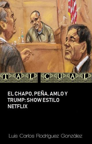EL CHAPO, PEÑA, AMLO Y TRUMP: SHOW ESTILO NETFLIX
