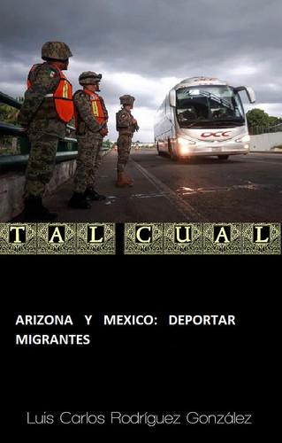 ARIZONA Y MEXICO: DEPORTAR MIGRANTES