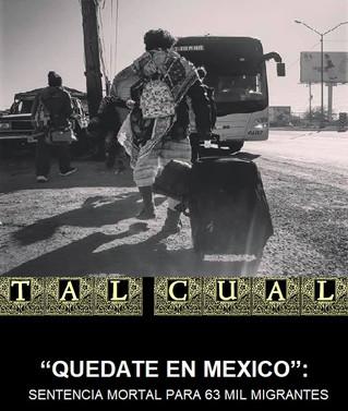 """""""QUEDATE EN MEXICO"""":  SENTENCIA MORTAL PARA 63 MIL MIGRANTES"""