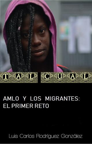 AMLO Y LOS MIGRANTES: EL PRIMER RETO