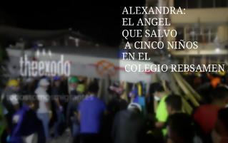ALEXANDRA: EL ANGEL QUE SALVO A CINCO NIÑOS EN EL COLEGIO REBSAMEN