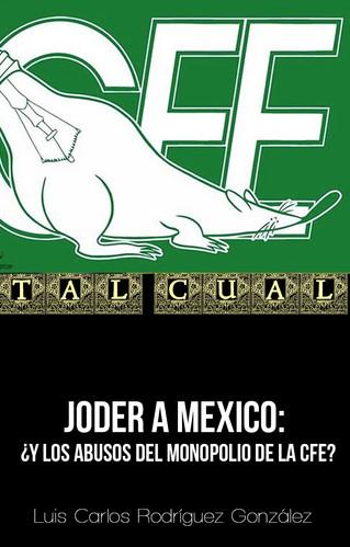 JODER A MEXICO: ¿Y LOS ABUSOS DEL MONOPOLIO DE LA CFE?
