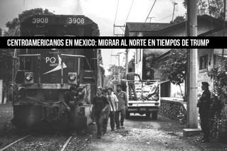 CENTROAMERICANOS EN MEXICO: MIGRAR AL NORTE EN TIEMPOS DE TRUMP