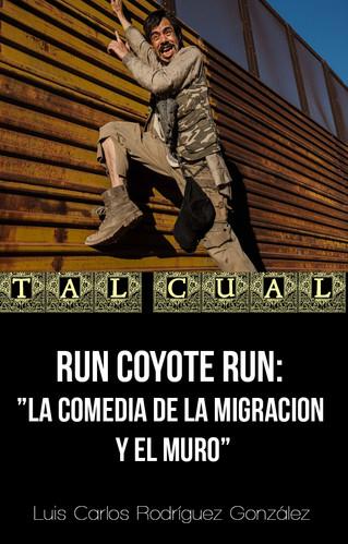 RUN COYOTE RUN: LA COMEDIA DE LA MIGRACION Y EL MURO
