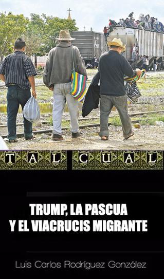 TRUMP, LA PASCUA Y EL VIACRUCIS MIGRANTE