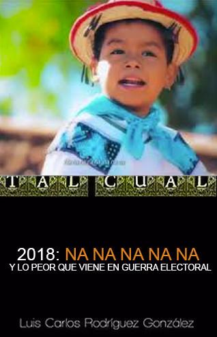 2018: NA NA NA NA NA Y LO PEOR QUE VIENE EN GUERRA ELECTORAL