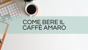 Come riuscire a bere il caffè amaro