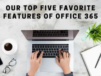 Our Top Five Favorite Features of Office 365