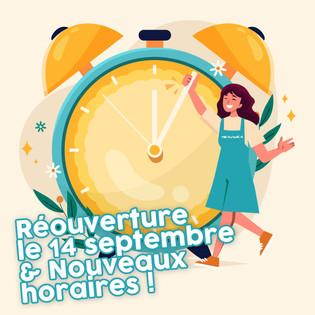 ⏰ Réouverture le 14 septembre & nouveaux horaires