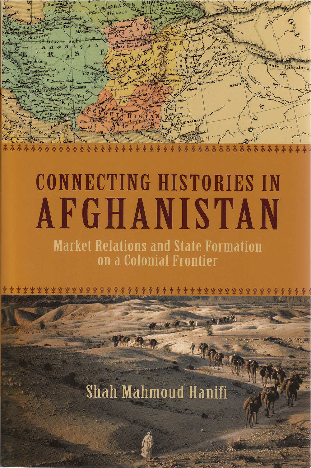 connecting histories in afghanistan, market relations and state formation on a colonial frontier, shah mahmoud hanifi