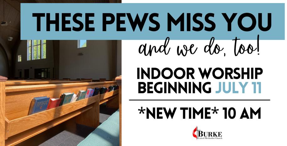 Indoor Worship begins July 11 at 10 am!