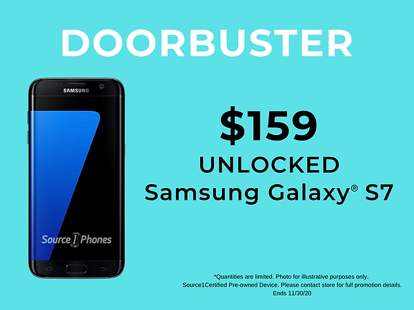 Doorbuster Black Friday Deals!   $159 Samsung Galaxy S7 Unlocked.  Save BIG on our Certified Pre-owned devices during our Black Friday sale!